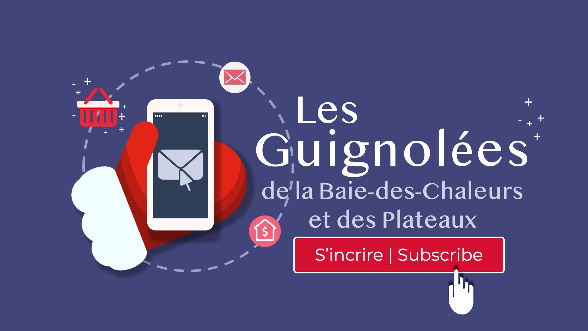 Les abonnés de la liste de diffusion reçoivent les dernières nouvelles des Guignolées de la Baie-des-Chaleurs et des Plateaux.
